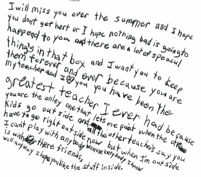 handwritten letter to dorothy from a child that thanks her for letting her do artwork at recess while the other kids play outside; she tells dorothy to keep what's in the box forever and that she hopes nothing bad ever happens to her.